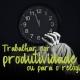Trabalhar por produtividade ou para o relógio?